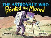 THE ASTRONAUT WHO PAINTED THE MOON by Dean Robbins