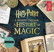 HARRY POTTER: A JOURNEY THROUGH A HISTORY OF MAGIC by British Library