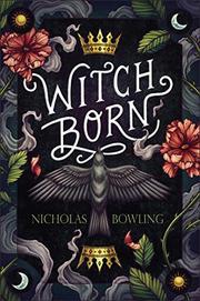 WITCH BORN by Nicholas Bowling