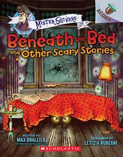 BENEATH THE BED AND OTHER SCARY STORIES by Max Brallier