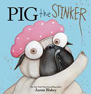PIG THE STINKER by Aaron Blabey