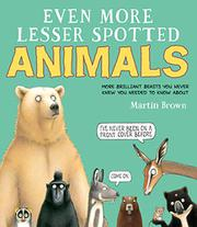 EVEN MORE LESSER SPOTTED ANIMALS by Martin Brown