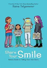 SHARE YOUR SMILE by Raina Telgemeier