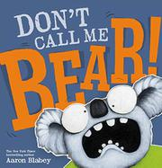 DON'T CALL ME BEAR! by Aaron Blabey