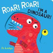 ROAR! ROAR! I'M A DINOSAUR! by Jo Lodge