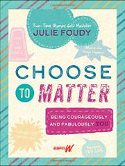 CHOOSE TO MATTER by Julie Foudy
