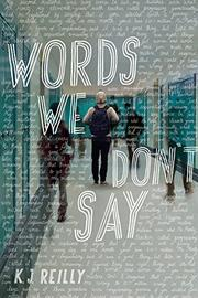 WORDS WE DON'T SAY by K.J. Reilly