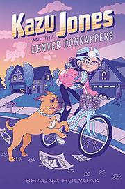 KAZU JONES AND THE DENVER DOGNAPPERS by Shauna M. Holyoak