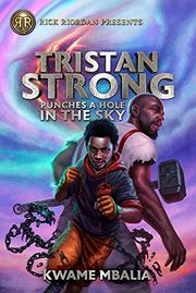 TRISTAN STRONG PUNCHES A HOLE IN THE SKY by Kwame Mbalia
