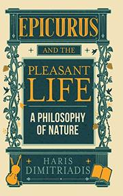 EPICURUS AND THE PLEASANT LIFE  by Haris  Dimitriadis