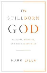 THE STILLBORN GOD by Mark Lilla