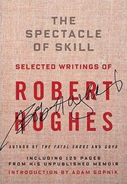 THE SPECTACLE OF SKILL by Robert Hughes
