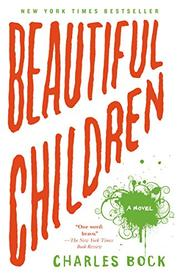 BEAUTIFUL CHILDREN by Charles Bock