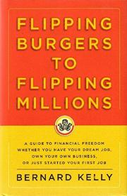 FLIPPING BURGERS TO FLIPPING MILLIONS by Bernard Kelly