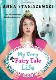 MY VERY UNFAIRY TALE LIFE by Anna Staniszewski