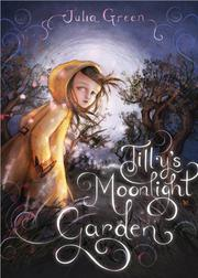 TILLY'S MOONLIGHT GARDEN by Julia Green