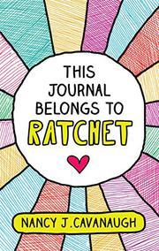 THIS JOURNAL BELONGS TO RATCHET by Nancy J. Cavanaugh