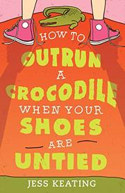 HOW TO OUTRUN A CROCODILE WHEN YOUR SHOES ARE UNTIED by Jess Keating