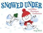 SNOWED UNDER AND OTHER CHRISTMAS CONFUSIONS by Serge Bloch