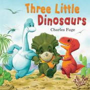 THREE LITTLE DINOSAURS by Charles Fuge