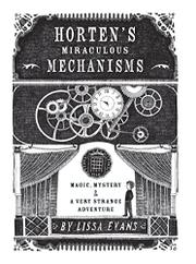 HORTEN'S MIRACULOUS MECHANISMS by Lissa Evans
