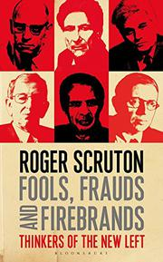 FOOLS, FRAUDS AND FIREBRANDS by Roger Scruton