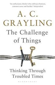 THE CHALLENGE OF THINGS by A.C. Grayling