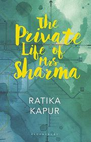 THE PRIVATE LIFE OF MRS. SHARMA by Ratika Kapur