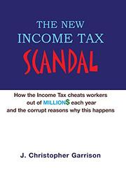 THE NEW INCOME TAX SCANDAL by John C. Garrison