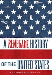 A RENEGADE HISTORY OF THE UNITED STATES by Thaddeus Russell