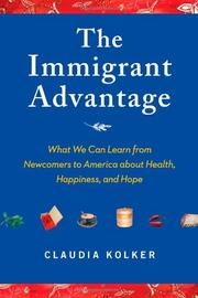THE IMMIGRANT ADVANTAGE by Claudia Kolker