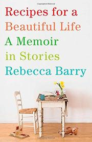 RECIPES FOR A BEAUTIFUL LIFE by Rebecca Barry