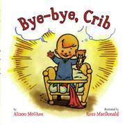 BYE-BYE, CRIB by Alison McGhee