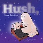 HUSH, BABY GHOSTLING by Andrea Beaty