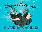 QUEEN VICTORIA'S BATHING MACHINE by Gloria Whelan