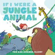 IF I WERE A JUNGLE ANIMAL by Amanda Ellery
