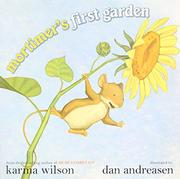 MORTIMER'S FIRST GARDEN by Karma Wilson