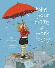 Book Cover for TAKE YOUR MAMA TO WORK TODAY