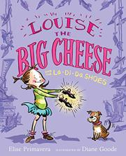 LOUISE THE BIG CHEESE AND THE LA-DI-DA SHOES by Elise Primavera