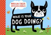 WHAT IS YOUR DOG DOING? by Marilyn Singer