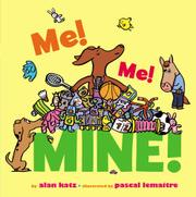 ME! ME! MINE! by Alan Katz