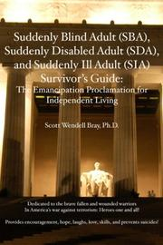 SUDDENLY BLIND ADULT, SUDDENLY DISABLED ADULT, AND SUDDENLY ILL ADULT SURVIVOR'S GUIDE by Scott Wendell Ph.D. Bray