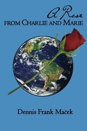A ROSE FROM CHARLIE AND MARIE by Dennis Frank Macek