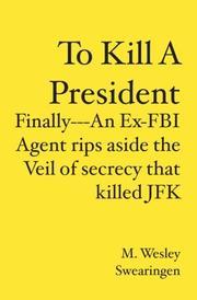TO KILL A PRESIDENT by M. Wesley Swearingen