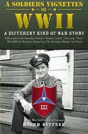 A SOLDIER'S VIGNETTES OF WW II by Ralph Bittner