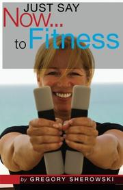 JUST SAY NOW...TO FITNESS by Gregory Sherowski