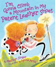 I'M GONNA CLIMB A MOUNTAIN IN MY PATENT LEATHER SHOES by Marilyn Singer