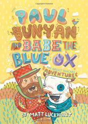 PAUL BUNYAN AND BABE THE BLUE OX by Matt Luckhurst