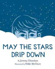 MAY THE STARS DRIP DOWN by Jeremy Chatelain