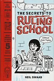 THE SECRETS TO RULING SCHOOL (WITHOUT EVEN TRYING) by Neil Swaab